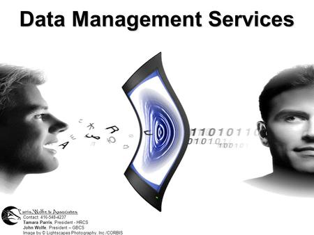 Data Management Services Contact: 416-548-4237 Tamara Parris, President - HRCS John Wolfe, President – GBCS Image by © Lightscapes Photography, Inc./CORBIS.