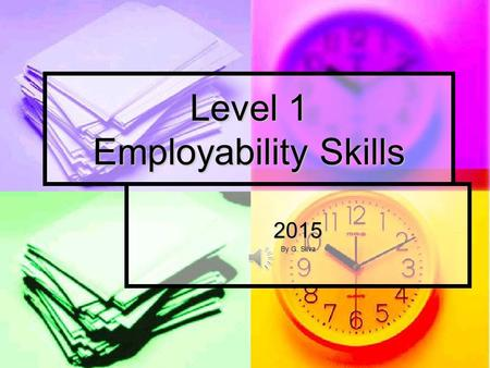Level 1 Employability Skills 2015 By G. Silva Employability Skills 1A In the following slides, follow this pattern: In the following slides, follow this.