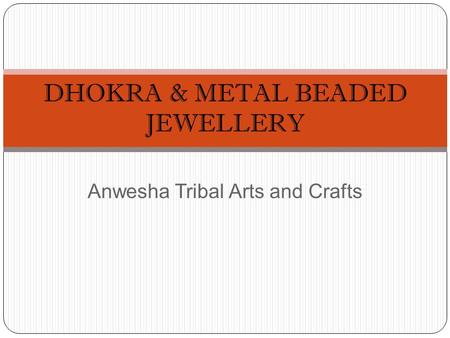 Anwesha Tribal Arts and Crafts DHOKRA & METAL BEADED JEWELLERY.