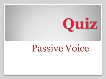 Quiz Passive Voice. Irregular Verbs The first round.