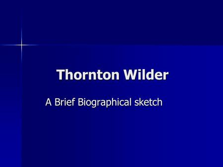 Thornton Wilder A Brief Biographical sketch. Thornton Wilder born 1897 in Madison, Wisconsin born 1897 in Madison, Wisconsin died 1975 in Hamden, Connecticut.