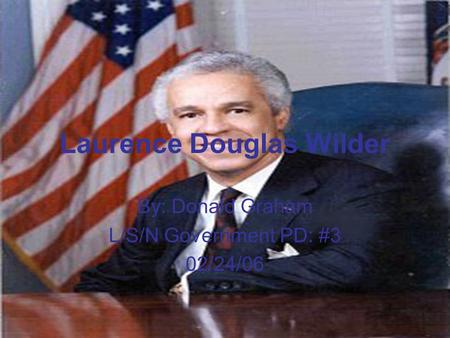 Laurence Douglas Wilder By: Donald Graham L/S/N Government PD: #3 02/24/06.