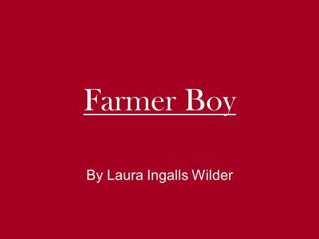 Farmer Boy By Laura Ingalls Wilder. Almanzo lived here Malone is located in the foothills of the Adirondack Mountains close to the St. Lawrence River.