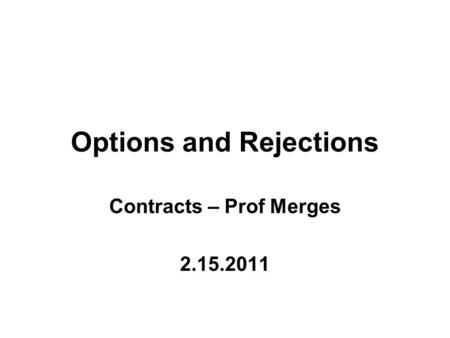 Options and Rejections Contracts – Prof Merges 2.15.2011.