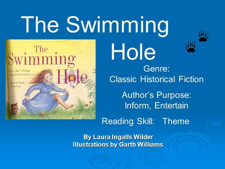 By Laura Ingalls Wilder Illustrations by Garth Williams The Swimming Hole Genre: Classic Historical Fiction Author's Purpose: Inform, Entertain Reading.