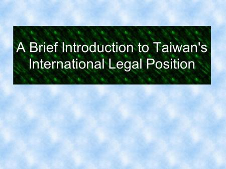 A Brief Introduction to Taiwan's International Legal Position.