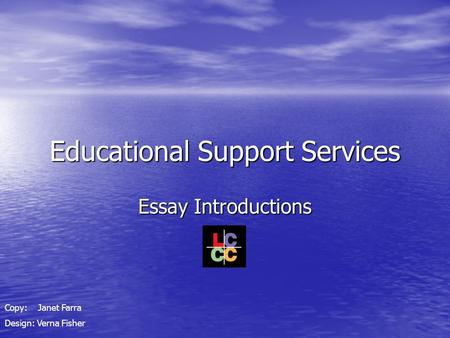 Educational Support Services Essay Introductions Copy: Janet Farra Design: Verna Fisher.