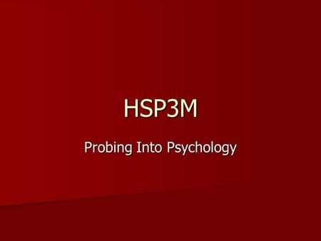 HSP3M Probing Into Psychology. What is Psychology? Psychologists study human behaviour, often (but not always) from the perspective of the individual.