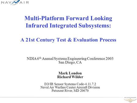 Multi-Platform Forward Looking Infrared Integrated Subsystems: A 21st Century Test & Evaluation Process NDIA 6 th Annual Systems Engineering Conference.