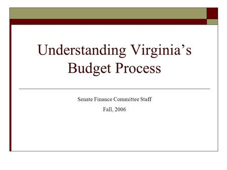 Understanding Virginia's Budget Process Senate Finance Committee Staff Fall, 2006.