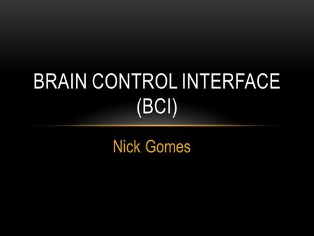 Nick Gomes BRAIN CONTROL INTERFACE (BCI). 1875 - Richard Canton first discovers electrical signals on the surface of animal brains 1940s - Wilder Penfield.