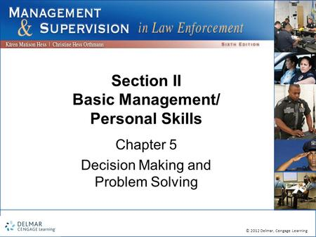 © 2012 Delmar, Cengage Learning Section II Basic Management/ Personal Skills Chapter 5 Decision Making and Problem Solving.