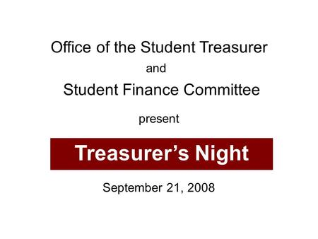 Office of the Student Treasurer Treasurer's Night and Student Finance Committee present September 21, 2008.