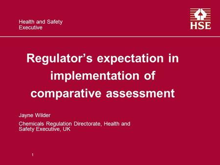 Health and Safety Executive Regulator's expectation in implementation of comparative assessment Jayne Wilder Chemicals Regulation Directorate, Health and.