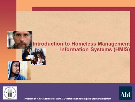 Prepared by Abt Associates for the U.S. Department of Housing and Urban Development Introduction to Homeless Management Information Systems (HMIS)