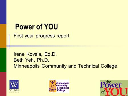 Power of YOU First year progress report Irene Kovala, Ed.D. Beth Yeh, Ph.D. Minneapolis Community and Technical College.