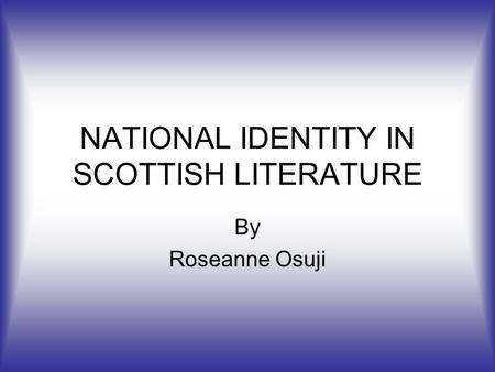 scottish national identity essay A combination of historical and cultural factors have, over time, created a lack of  national identity in scotland the oppressive rule of the english.
