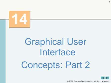  2006 Pearson Education, Inc. All rights reserved. 1 14 Graphical User Interface Concepts: Part 2.