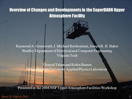 Virginia Tech1 Overview of Changes and Developments in the SuperDARN Upper Atmosphere Facility Raymond A. Greenwald, J. Michael Ruohoniemi, Joseph.