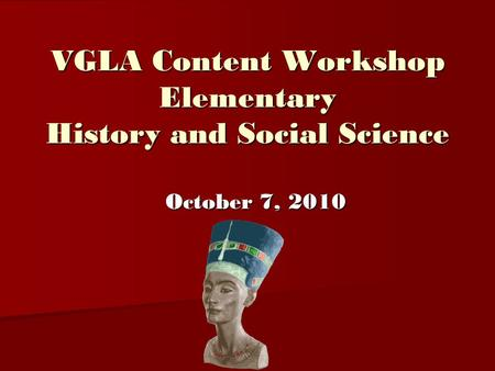VGLA Content Workshop Elementary History and Social Science October 7, 2010.