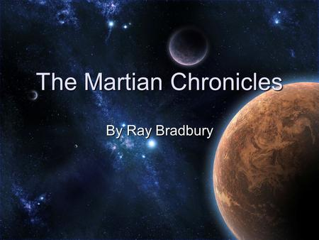 The Martian Chronicles By Ray Bradbury. Setting Place Mars and America Time 20 th century/technologically advanced Mood—Sharp Contrast Elegiac mood (somber)
