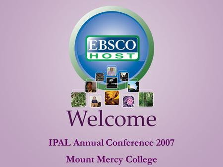 Welcome IPAL Annual Conference 2007 Mount Mercy College.