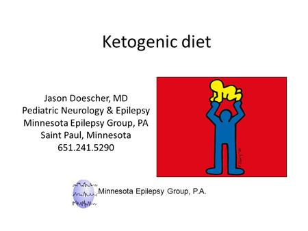 Ketogenic diet Jason Doescher, MD Pediatric Neurology & Epilepsy Minnesota Epilepsy Group, PA Saint Paul, Minnesota 651.241.5290 Minnesota Epilepsy Group,