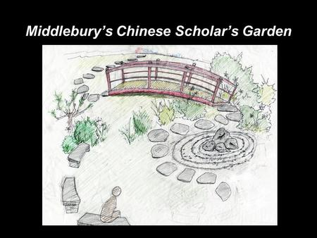 Middlebury's Chinese Scholar's Garden. What is a Chinese Scholar's Garden?