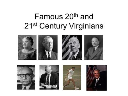 Famous 20 th and 21 st Century Virginians. Maggie L. Walker Maggie L. Walker was the first African American woman to become president of a bank in the.