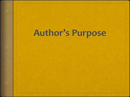 What are we learning today? 0601.8.10 Determine the author's purpose for writing.