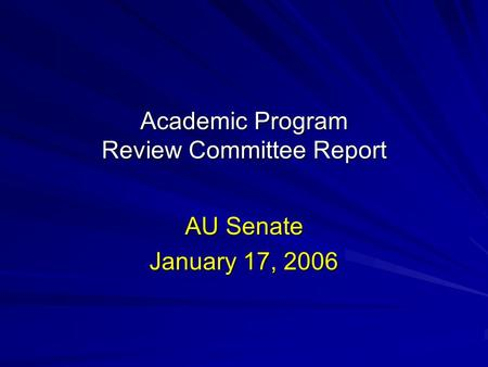 Academic Program Review Committee Report AU Senate January 17, 2006.
