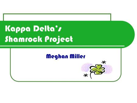 Kappa Delta's Shamrock Project Meghan Miller. Shamrock supports- Our Gamma Mu chapter of Kappa Delta hosts a flag football tournament every year in the.