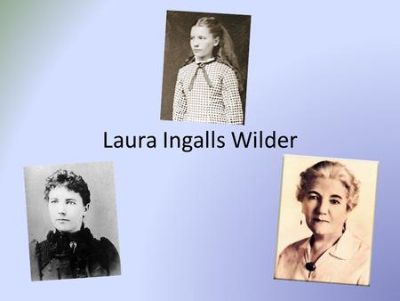 Laura Ingalls Wilder. Laura Ingalls Wilder was born on February 7, 1867, near Pepin, Wisconsin. From 1882–1885 she was a teacher in South Dakota. She.
