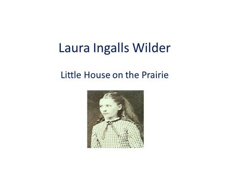 Laura Ingalls Wilder Little House on the Prairie.