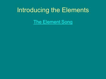 Introducing the Elements The Element Song. 1869: Dmitri Mendeleev Russian chemist Arranged elements in tabular form so that elements with similar properties.