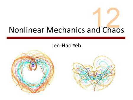 12 Nonlinear Mechanics and Chaos Jen-Hao Yeh. LinearNonlinear easyhard Uncommoncommon analyticalnumerical Superposition principle Chaos.