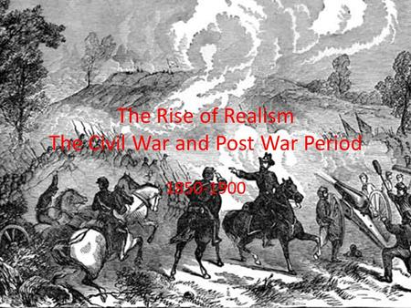 The Rise of Realism The Civil War and Post War Period 1850-1900.