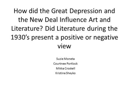 How did the Great Depression and the New Deal Influence Art and Literature? Did Literature during the 1930's present a positive or negative view Suzie.
