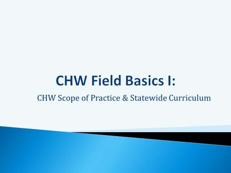 CHW Scope of Practice & Statewide Curriculum.  Overview of CHW core role and scope of practice  Review of MN CHW certificate curriculum  Overview of.