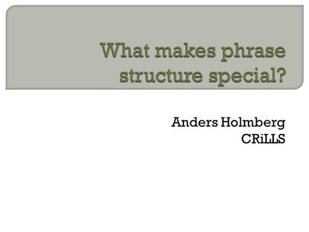 Anders Holmberg CRiLLS.  The grammar of a language L: The set of categories, rules, and principles which relate sound to meaning in L  Speech sound.