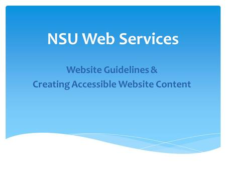 NSU Web Services Website Guidelines & Creating Accessible Website Content.