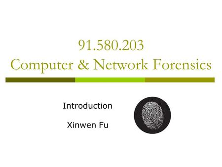 91.580.203 Computer & Network Forensics Introduction Xinwen Fu.