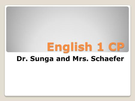 English 1 CP Dr. Sunga and Mrs. Schaefer. Agenda 1. Contact Information and Office Hours 2. English Department Writing Lab 3. English 1 Curriculum 4.