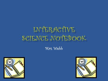 Mrs. Webb.  ISN… is your own personalized journal of learning about science  A portfolio of your work all in one convenient location  A great ORGANIZATIONAL.