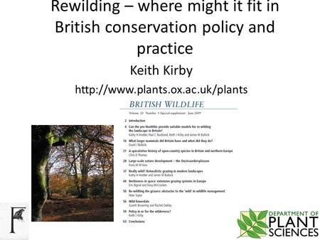 Rewilding – where might it fit in British conservation policy and practice Keith Kirby