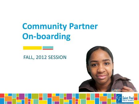 Community Partner On-boarding FALL, 2012 SESSION.