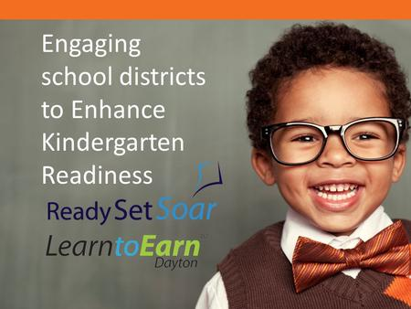 Engaging school districts to Enhance Kindergarten Readiness.