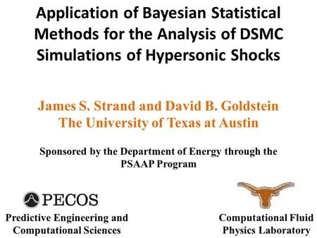 Application of Bayesian Statistical Methods for the Analysis of DSMC Simulations of Hypersonic Shocks James S. Strand and David B. Goldstein The University.