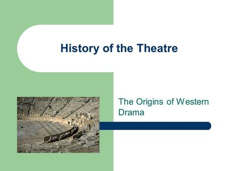 History of the Theatre The Origins of Western Drama.