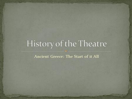 Ancient Greece: The Start of it All. Western drama began to develop in the 6 th century to worship the god Dionysus, the god of wine and fertility. The.